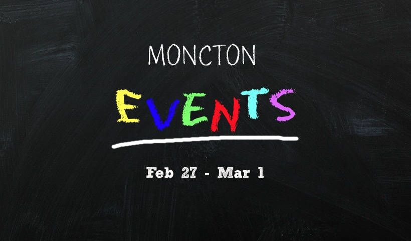 Things to Do in Moncton Feb 27-March 1