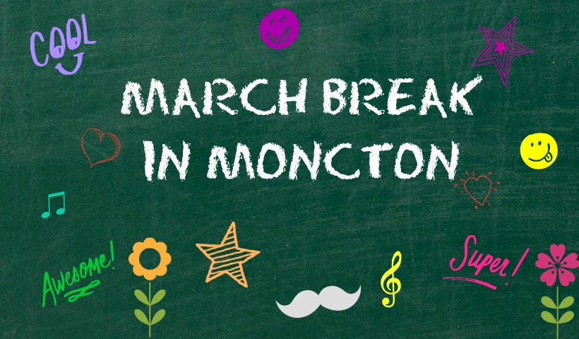Moncton Mega March Break List